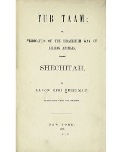 Friedman, Aaron Zebi. Tub Taam; or, Vindication of the Israelitish Way of Killing Animals, called Shechitah.