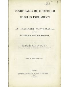 Von Oven, Barnard. Ought Baron de Rothschild to Sit in Parliament? An Imaginary Conversation Between Judaeus & Amicus Nobilis.