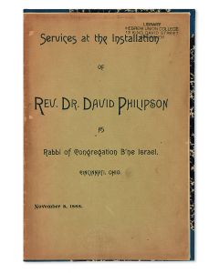 Services at the Installation of Rev. Dr. David Philipson as Rabbi of Congregation B'ne Israel, Cincinnati, Ohio, November 8, 1888.