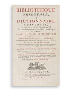 Bibliothèque Orientale, ou Dictionnaire universel contenant tout ce qui regarde la connoissance des peuples de l'Orient.